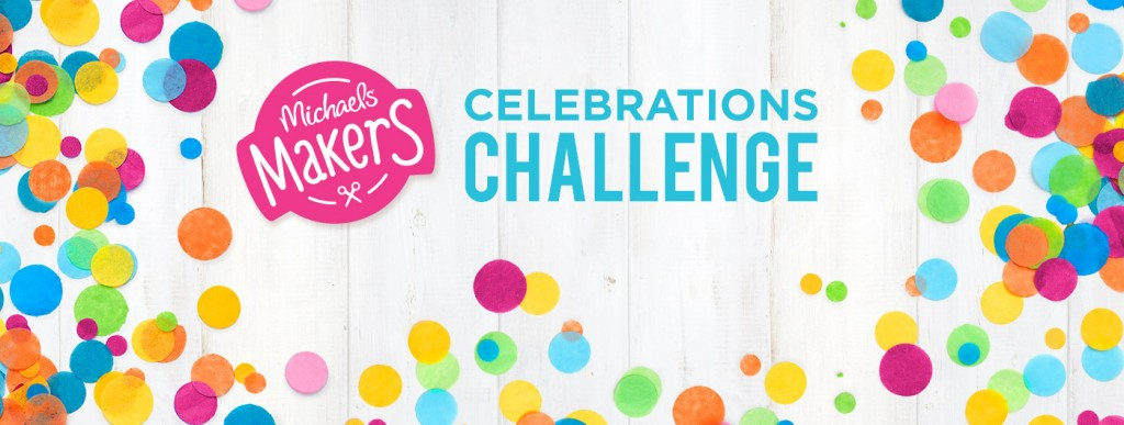 Celebrations Challenge #MichaelsMakers
