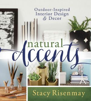 Natural Accents Outdoor Inspired Design and Decor