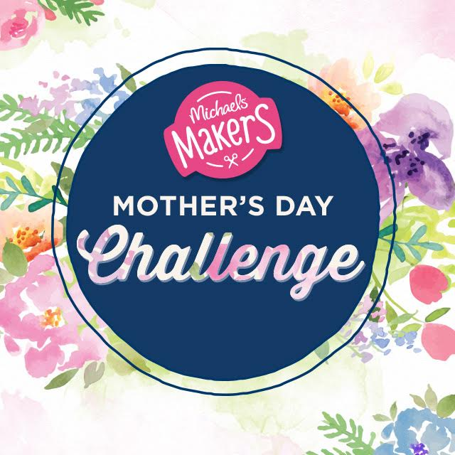 mothers day challenge #michaelsmakers